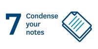 Condense your notes